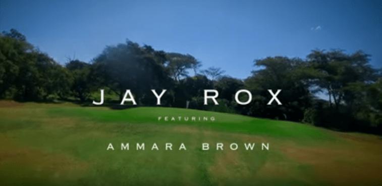 -Video-JAY ROX FEAT AMMARA BROWN – UCHI