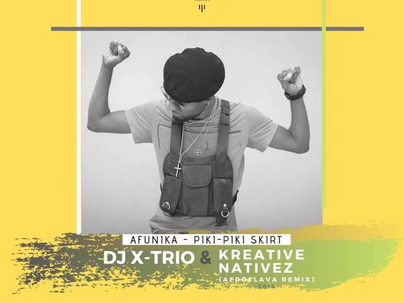 Afunika – Piki-Piki Skirt (DJ X-TRIO  KREATIVE NATIVEZ AFROFLAVA REMIX)