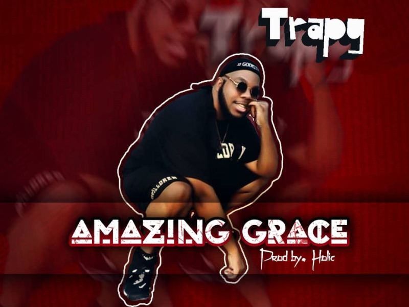 Trapy Amazing Grace-(Prod By Holic)