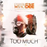 Chanda Mbao.Feat Slap Dee-Too Much