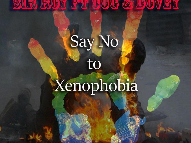 Sir Roy ft COG & Dovey – Say no to xenophobia(Prod By Mr COG)