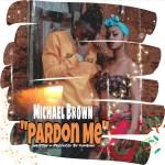 Michael Brown – Pardon Me (Prod. by Fumbani)