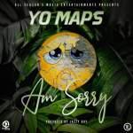 Yo Maps - Am Sorry (Prod by Jazzy Boy)