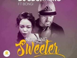 DJ Sdunkero – Nothing Sweeter Ft. Bongi, DJ Sdunkero, Nothing Sweeter, Bongi, mp3, download, mp3 download, cdq, 320kbps, audiomack, dopefile, datafilehost, toxicwap, fakaza, mp3goo