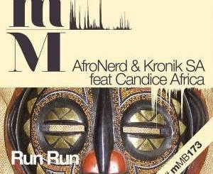 AfroNerd & Kronik SA – Run Run (Original Mix) Ft. Candace Africa