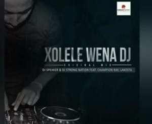DJ Speaker, Dj Strong Nation, Xolele Wena DJ, Champion Ray, Lakosta, mp3, download, mp3 download, cdq, 320kbps, audiomack, dopefile, datafilehost, toxicwap, fakaza, mp3goo