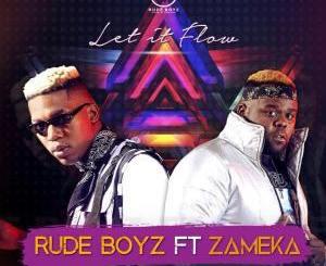 RudeBoyz, Let It Flow, Zameka, mp3, download, datafilehost, fakaza, Afro House 2018, Afro House Mix, Deep House, DJ Mix, Deep House, Afro House Music, House Musi
