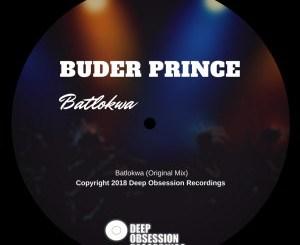 Buder Prince, Batlokwa (Original Mix), mp3, download, datafilehost, fakaza, Afro House 2018, Afro House Mix, Deep House Mix, DJ Mix, Deep House, Afro House Music, House Music, Gqom Beats, Gqom Songs