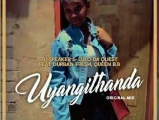 Dj Speaker, Eulo Da Quest, Uyangithanda, Durban Fresh, Queen B.B, mp3, download, datafilehost, fakaza, Afro House 2018, Afro House Mix, Deep House Mix, DJ Mix, Deep House, Afro House Music, House Music, Gqom Beats