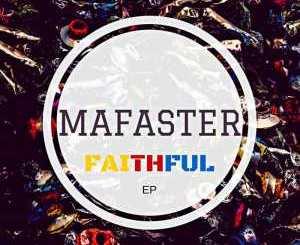 EP, Mafaster, Faithful, download ,zip, zippyshare, fakaza, EP, datafilehost, album, Afro House 2018, Afro House Mix, Deep House Mix, DJ Mix, Deep House, Afro House Music, House Music, Gqom Beats, Gqom Songs