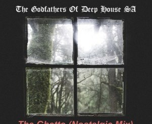 The Godfathers Of Deep House SA, The Ghetto (Nostalgic Mix), mp3, download, datafilehost, fakaza, Afro House 2018, Afro House Mix, Deep House Mix, DJ Mix, Deep House, Afro House Music, House Music, Gqom Beats, Gqom Songs