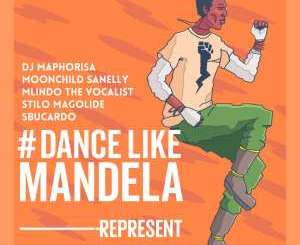 DJ Maphorisa, Dance Like Mandela, Moonchild, Stilo Magolide, Mlindo The Vocalist, DJ Sbucardo, mp3, download, datafilehost, fakaza, Afro House 2018, Afro House Mix, Deep House Mix, DJ Mix, Deep House, Deep House Music, Afro House Music, House Music, Gqom Beats, Gqom Songs, Kwaito Songs