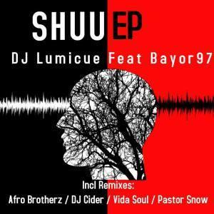 DJ Lumicue, Bayor97, Shuu, EP, download ,zip, zippyshare, fakaza, EP, datafilehost, album, Afro House 2018, Afro House Mix, Afro House Music