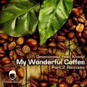 Deepconsul, My Wonderful Coffee (Remixes), My Wonderful Coffee, mp3, download, datafilehost, fakaza, Deep House Mix, Deep House, Deep House Music, House Music, Afro House 2018, Afro House Mix, Afro House Music
