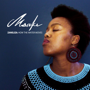 M.SAKI, Zaneliza: How the Water Moves, Zaneliza, How the Water Moves, download ,zip, zippyshare, fakaza, EP, datafilehost, album