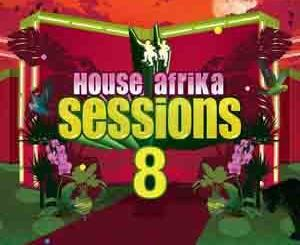 Various Artists, House Afrika Sessions Vol. 8, House Afrika Sessions, House Afrika, mp3, download, datafilehost, fakaza, Afro House 2018, Afro House Mix, Afro House Music, Soulful House Mix, Soulful House, Soulful House Music, House Music