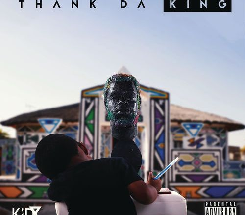Kid X, Thank Da King, Cover Artwork, Tracklist, download ,zip, zippyshare, fakaza, EP, datafilehost, album, Hiphop, Hip hop music, Hip Hop Songs, Hip Hop Mix, Hip Hop, Rap, Rap Music