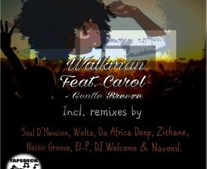 Walkman, – Gentle Breeze, Zithane, Remix, Carol, mp3, download, datafilehost, fakaza, Afro House 2018, Afro House Mix, Afro House Music, House Music