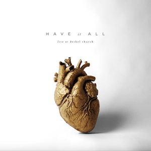 Bethel Music, Have It All (Live), download ,zip, zippyshare, fakaza, EP, datafilehost, album, Gospel Songs, Gospel, Gospel Music, Christian Music, Christian Songs