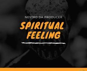 Nestro Da Producer, Spiritual Feeling (Extended Mix), mp3, download, datafilehost, fakaza, Afro House, Afro House 2018, Afro House Mix, Afro House Music, Afro Tech, House Music