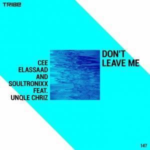 Cee ElAssaad, Soultronixx, Don't Leave Me, Unqle Chriz, mp3, download, datafilehost, fakaza, Soulful House Mix, Soulful House, Soulful House Music, House Music