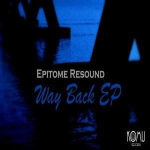 Epitome Resound, Way Back, download ,zip, zippyshare, fakaza, EP, datafilehost, album, Afro House, Afro House 2018, Afro House Mix, Afro House Music, Afro Tech, House Music