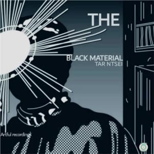 Tar Ntsei, download ,zip, zippyshare, fakaza, EP, datafilehost, album, The Black Material, Deep House Mix, Deep House, Deep House Music, Deep Tech, Afro Deep Tech, House Music