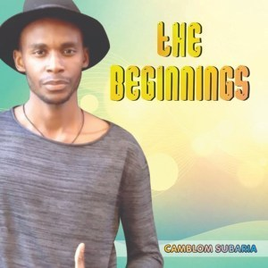 Camblom Subaria, The Beginnings, mp3, download, datafilehost, fakaza, Afro House, Afro House 2019, Afro House Mix, Afro House Music, Afro Tech, House Music