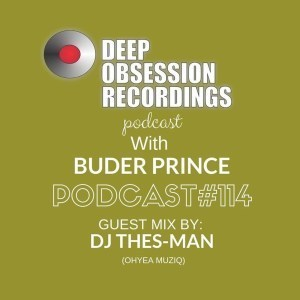 DJ Thes-Man, Deep Obsession Recordings Podcast 114, Buder Prince, mp3, download, datafilehost, fakaza, Afro House, Afro House 2019, Afro House Mix, Afro House Music, Afro Tech, House Music