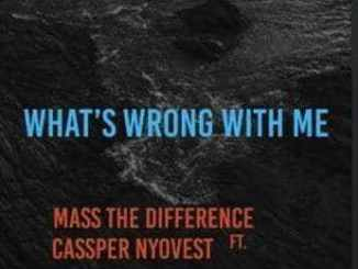 Mass The Difference, Whats Wrong With Me?, Cassper Nyovest, mp3, download, datafilehost, fakaza, Hiphop, Hip hop music, Hip Hop Songs, Hip Hop Mix, Hip Hop, Rap, Rap Music