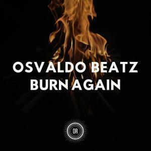 Osvaldo Beatz, Burn Again, download ,zip, zippyshare, fakaza, EP, datafilehost, album, Afro House, Afro House 2019, Afro House Mix, Afro House Music, Afro Tech, House Music