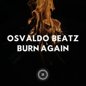 Osvaldo Beatz, Burn Again, download ,zip, zippyshare, fakaza, EP, datafilehost, album, Afro House, Afro House 2019, Afro House Mix, Afro House Music, Afro Tech, House Music