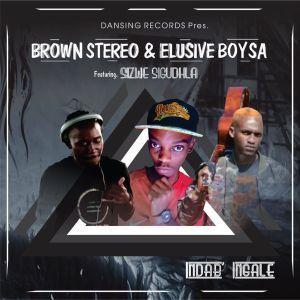 Brown Stereo, Elusive Boy SA, Sizwe Sigudhla, Indab' Ingale, Main Mix, mp3, download, datafilehost, fakaza, Afro House, Afro House 2019, Afro House Mix, Afro House Music, Afro Tech, House Music, Amapiano, Amapiano Songs, Amapiano Music