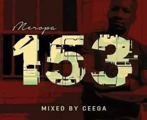 Ceega, Meropa 153 Mix, mp3, download, datafilehost, fakaza, Afro House, Afro House 2019, Afro House Mix, Afro House Music, Afro Tech, House Music