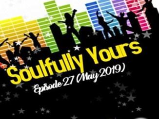 DJ Malebza , Soulfully Yours Episode 27, mp3, download, datafilehost, fakaza, Afro House, Afro House 2019, Afro House Mix, Afro House Music, Afro Tech, House Music