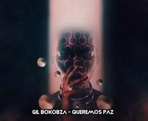 Gil Bokobza, Queremos Paz, download ,zip, zippyshare, fakaza, EP, datafilehost, album, Afro House, Afro House 2019, Afro House Mix, Afro House Music, Afro Tech, House Music