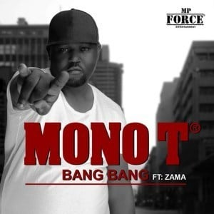 Mono T, Bang Bang, Zama, mp3, download, datafilehost, fakaza, Hiphop, Hip hop music, Hip Hop Songs, Hip Hop Mix, Hip Hop, Rap, Rap Music