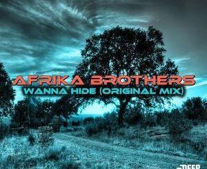 Afrika Brothers, Wanna Hide, Original Mix, mp3, download, datafilehost, fakaza, Afro House, Afro House 2019, Afro House Mix, Afro House Music, Afro Tech, House Music