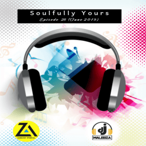DJ Malebza ,Soulfully Yours Episode 28, June 2019, download ,zip, zippyshare, fakaza, EP, datafilehost, album, Soulful House Mix, Soulful House Music, House Music
