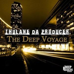 Thulane Da Producer, The Deep Voyage, download ,zip, zippyshare, fakaza, EP, datafilehost, album, Afro House, Afro House 2019, Afro House Mix, Afro House Music, Afro Tech, House Music