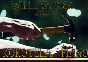William Risk, Kokotela Piano, Original Mix, mp3, download, datafilehost, fakaza, Afro House, Afro House 2019, Afro House Mix, Afro House Music, Afro Tech, House Music, Amapiano, Amapiano Songs, Amapiano Music