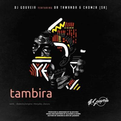 DJ Gouveia %E2%80%93 Tambira Ft. Dr Tawanda Chomza zamusic - DJ Gouveia – Tambira Ft. Dr Tawanda & Chomza