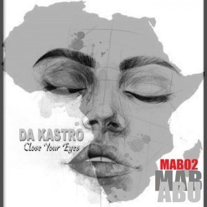 Da Kastro ,Close Your Eyes, download ,zip, zippyshare, fakaza, EP, datafilehost, album, Afro House, Afro House 2019, Afro House Mix, Afro House Music, Afro Tech, House Music