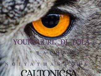Caltonic SA %E2%80%93 Bathi Ngiyathakatha Ft. YourGuurl Dj Lola zamusic - Caltonic SA – Bathi Ngiyathakatha Ft. YourGuurl Dj Lola