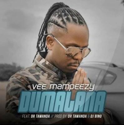 Vee Mampeezy %E2%80%93 Dumalana Ft. Dr Tawanda zamusic - Vee Mampeezy – Dumalana Ft. Dr Tawanda