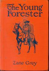 The Young Forester: Grey, Zane. Bookseller Image View Larger Image The Young Forester Grey, Zane. Published by Grosset & Dunlap Publishers, 1910