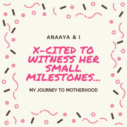 Blog 243 - Anaaya & I - 24 - X-cited to witness her small milestones....png