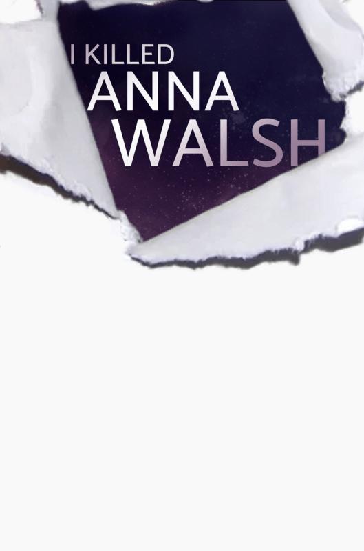 I Killed Anna Walsh