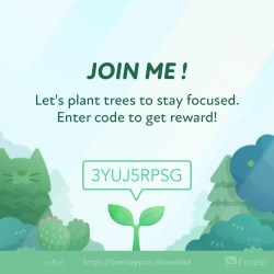 Download the Forest App and enter code: 3YUJ5RPSG