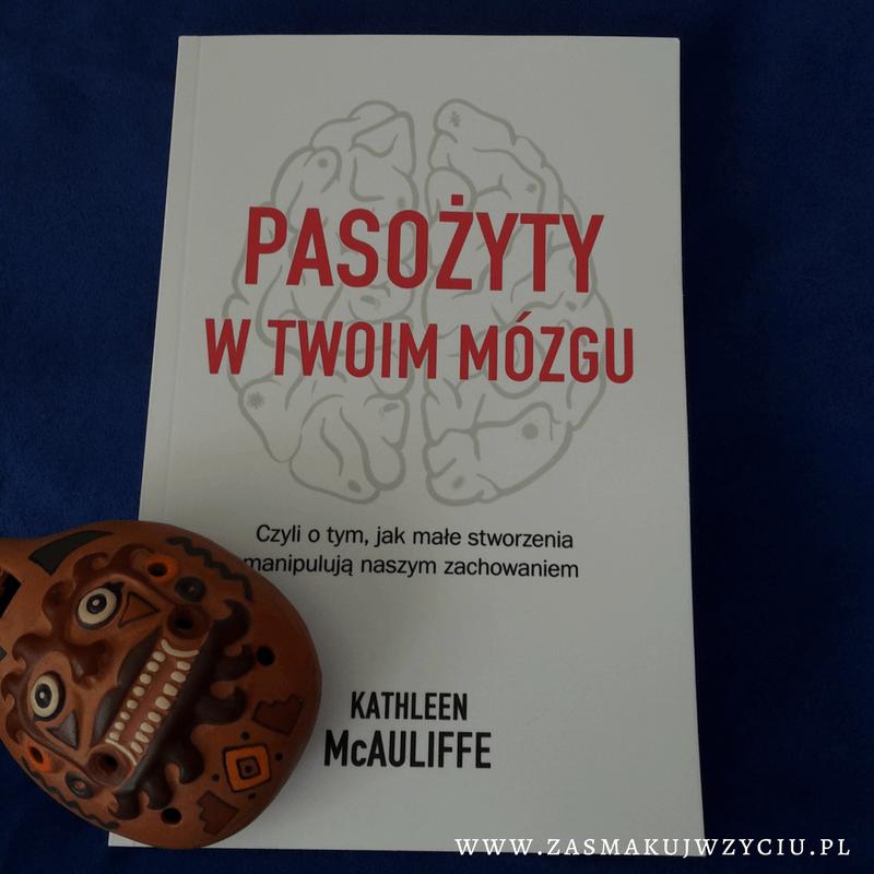 """Recenzja książki """"Pasożyty w mózgu"""" Kathleen McAuliffe 1"""